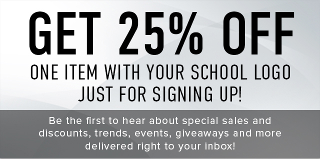 Get 25% off one item with you school logo just for signing up! Be the first to hear about special sales and discounts, trends, events, giveaways and more delivered right to your inbox!